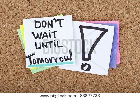 Don't Wait Until Tomorrow