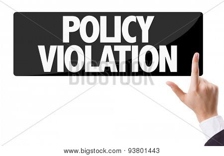 Businessman pressing button with the text: Policy Violation