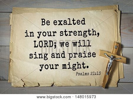 TOP-1000.  Bible verses from Psalms.Be exalted in your strength, LORD; we will sing and praise your might.