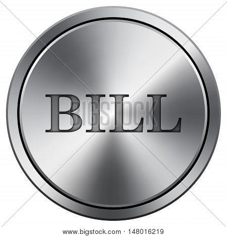 Bill Icon. Round Icon Imitating Metal.