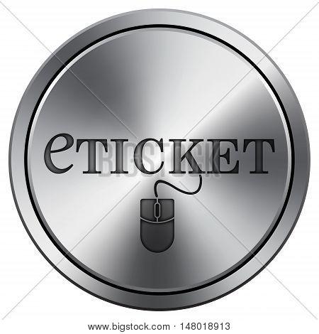 Eticket Icon. Round Icon Imitating Metal.