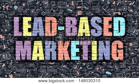 Multicolor Concept - Lead-Based Marketing on Dark Brick Wall with Doodle Icons. Modern Illustration in Doodle Style. Lead-Based Marketing Business Concept. Lead-Based Marketing on Dark Wall.