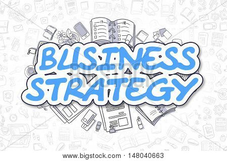 Blue Text - Business Strategy. Business Concept with Doodle Icons. Business Strategy - Hand Drawn Illustration for Web Banners and Printed Materials.