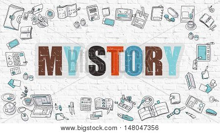 My Story Concept. Modern Line Style Illustration. Multicolor My Story Drawn on White Brick Wall. Doodle Icons. Doodle Design Style of My Story Concept.