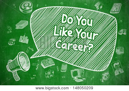 Business Concept. Mouthpiece with Text Do You Like Your Career. Hand Drawn Illustration on Green Chalkboard.