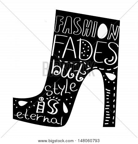 Vector lettering Fashion Fades but Style is Eternal. Words about fashion black women's Shoe. High heels glamour.