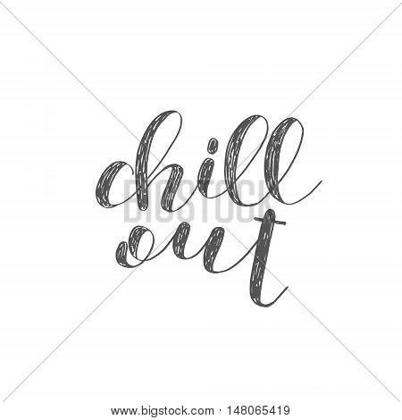 Chill out. Brush hand lettering. Inspiring quote. Motivating modern calligraphy.