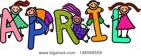 A group of happy stick children climbing over letters of the alphabet that spell out the word APRIL.