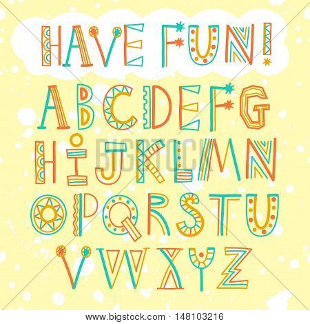 Childish style colorful decorative doodle ABC letters.Including Have Fun title and seamless splash background. Hand drawn font for your design.