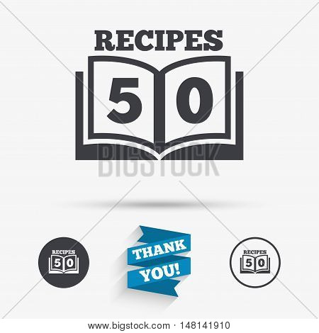 Cookbook sign icon. 50 Recipes book symbol. Flat icons. Buttons with icons. Thank you ribbon. Vector