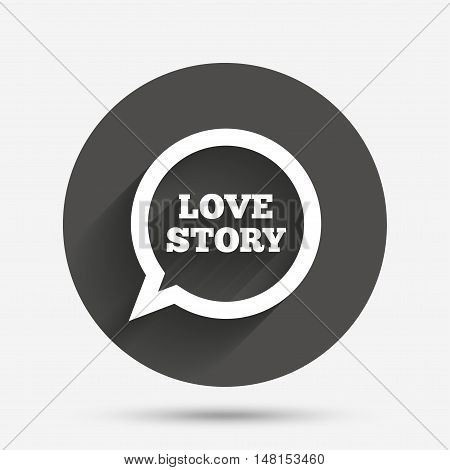 Love story speech bubble sign icon. Engagement symbol. Circle flat button with shadow. Vector