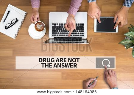 Drug Are Not The Answer