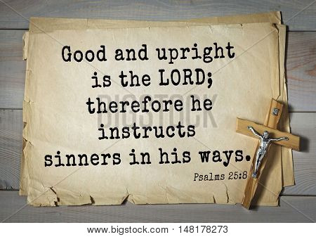 TOP-1000.  Bible verses from Psalms.Good and upright is the LORD; therefore he instructs sinners in his ways.