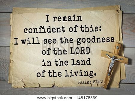 TOP-1000.  Bible verses from Psalms. I remain confident of this: I will see the goodness of the LORD in the land of the living.