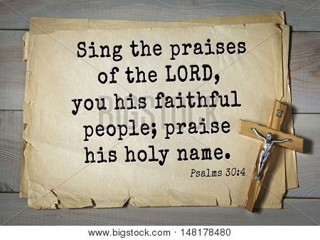 TOP-1000.  Bible verses from Psalms.Sing the praises of the LORD, you his faithful people; praise his holy name.