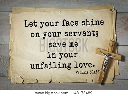 TOP-1000.  Bible verses from Psalms.Let your face shine on your servant; save me in your unfailing love.