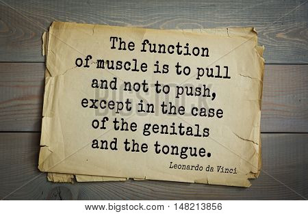 TOP-60. Aphorism by Leonardo da Vinci - artist (painter, sculptor, architect) The function of muscle is to pull and not to push, except in the case of the genitals and the tongue.