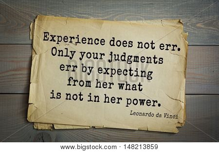 TOP-60. Aphorism by Leonardo da Vinci - Italian artist (painter, sculptor, architect) and scientist.  Experience does not err. Only your judgments err by expecting from her what is not in her power.