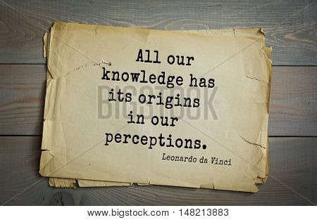 TOP-60. Aphorism by Leonardo da Vinci - Italian artist (painter, sculptor, architect) and  anatomist, scientist, inventor, writer.   All our knowledge has its origins in our perceptions.