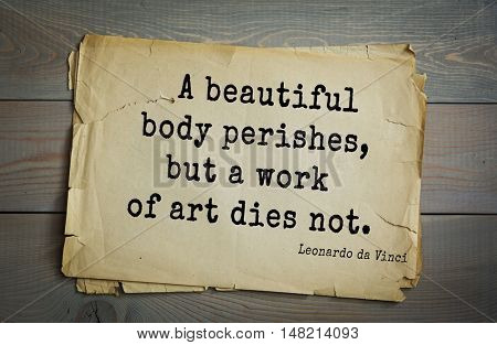 TOP-60. Aphorism by Leonardo da Vinci - Italian artist (painter, sculptor, architect) and  anatomist, scientist, inventor, writer, musician.  A beautiful body perishes, but a work of art dies not.