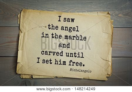 TOP-30. Aphorism by Michelangelo - Italian sculptor, painter, architect, poet, thinker.I saw the angel in the marble and carved until I set him free.