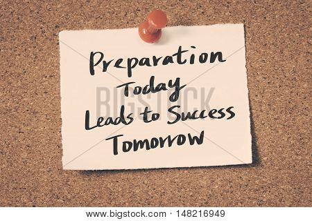 Preparation Today Leads to Success Tomorrow. note pin on the bulletin board