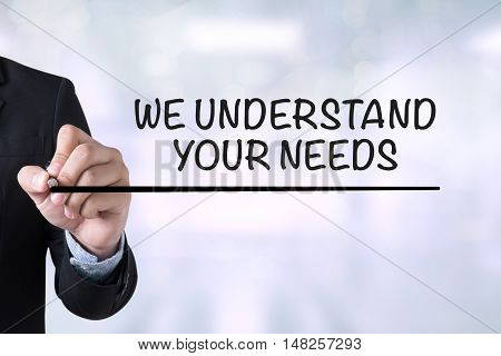 We Understand Your Needs