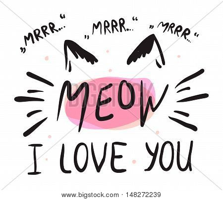 Vector illustration of kitten calligraphy sign for print with cat element. Cute cat poster with lettering, mustache, ears and sound meow, mr, I love you. Funny card template design