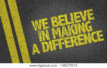 We Believe in Making a Difference