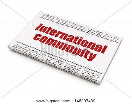 Politics concept: newspaper headline International Community on White background, 3D rendering