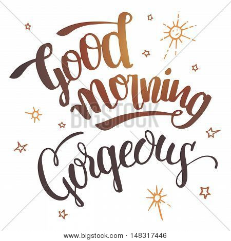 Good morning gorgeous. Brush calligraphy isolated on white background. Hand drawn typography design for greeting cards posters and wall prints