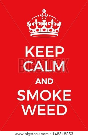 Keep Calm And Smoke Weed Poster