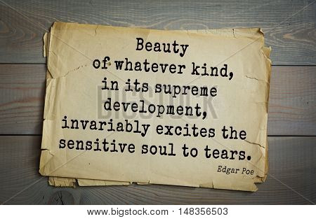 TOP-30. Aphorism by Edgar Allan Poe (1809 - 1849) - American writer, poet, essayist.  Beauty of whatever kind, in its supreme development, invariably excites the sensitive soul to tears.