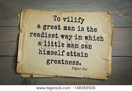 TOP-30. Aphorism by Edgar Allan Poe (1809 - 1849) - American writer, poet, essayist, literary critic.  To vilify a great man is the readiest way in which a little man can himself attain greatness.