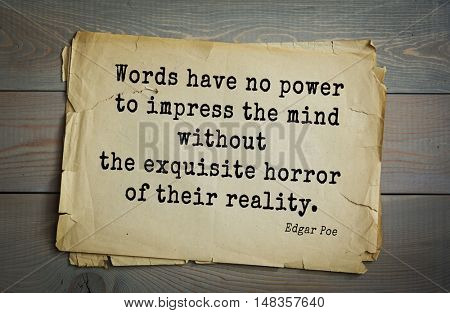TOP-30 Aphorism by Edgar Allan Poe (1809 - 1849) - American writer, poet, essayist, literary critic and editor   Words have no power to impress the mind without the exquisite horror of their reality.