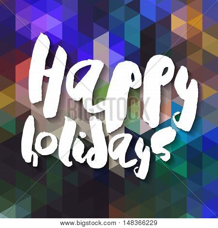 Decorative Greeting Card with handdrawn lettering. Modern ink calligraphy. Handwritten white phrase Happy Holidays on colorful abstract background. Trendy vector design element for decor and posters