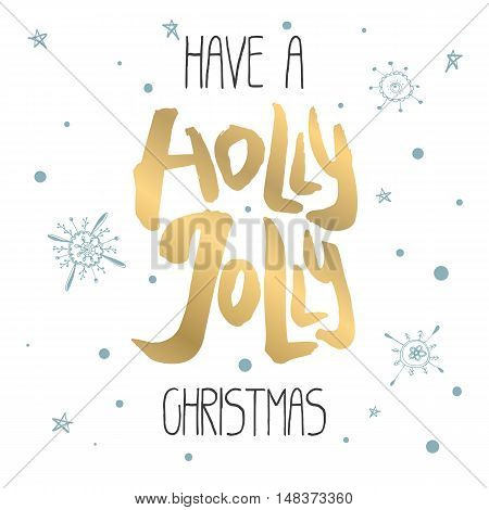 Decorative Xmas Card. Handwritten vector lettering - modern ink calligraphy. Handdrawn black and golden phrase Have a Holly Jolly Christmas on white background with blue snowflakes and stars.