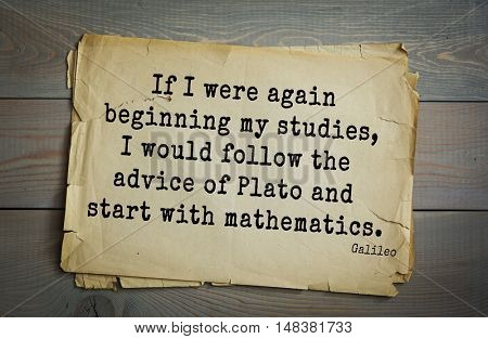 TOP-20. Aphorism by Galileo Galilei - Italian physicist, engineer, astronomer, philosopher  If I were again beginning my studies, I would follow the advice of Plato and start with mathematics.