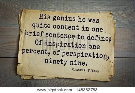 TOP-40. Aphorism by Thomas Edison (1847-1931) - American inventor. His genius he was quite content in one brief sentence to define; Of inspiration one percent, of perspiration, ninety nine.