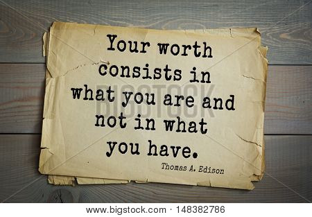 TOP-40. Aphorism by Thomas Edison (1847-1931) - American inventor and businessman.Your worth consists in what you are and not in what you have.