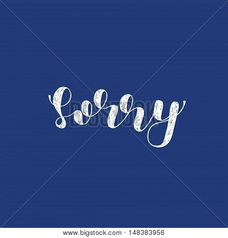 Sorry. Brush hand lettering. Inspiring quote. Motivating modern calligraphy. Can be used for photo overlays, posters, holiday clothes, cards and more.