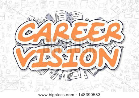 Career Vision - Hand Drawn Business Illustration with Business Doodles. Orange Inscription - Career Vision - Doodle Business Concept.