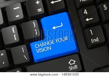 Concepts of Change Your Vision on Blue Enter Key on Modernized Keyboard. 3D Illustration.