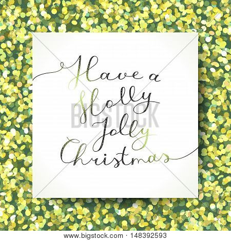 have a holly jolly christmas, vector lettering, handwritten text on shiny background of tinsel