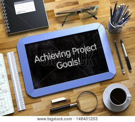 Achieving Project Goals Handwritten on Small Chalkboard. Small Chalkboard with Achieving Project Goals. 3d Rendering.