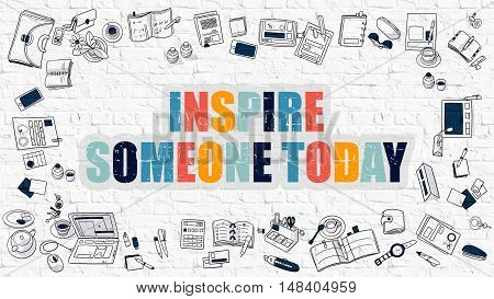 Inspire Someone Today Concept. Inspire Someone Today Drawn on White Wall. Inspire Someone Today in Multicolor. Doodle Design.Modern Style Illustration. Line Style Illustration. White Brick Wall.