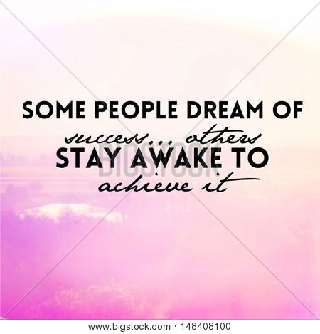 Motivational Quote - Some people dream of success... others stay awake to achieve it