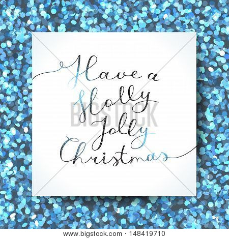 have a holly jolly christmas, vector lettering, handwritten text on shiny background of blue tinsel