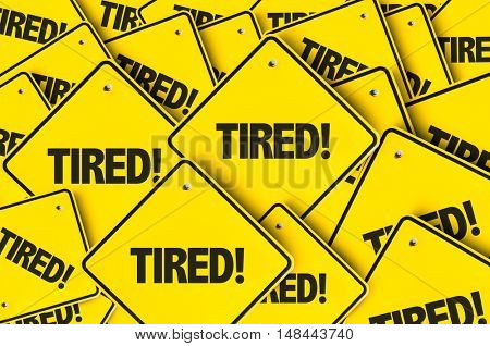 Tired!