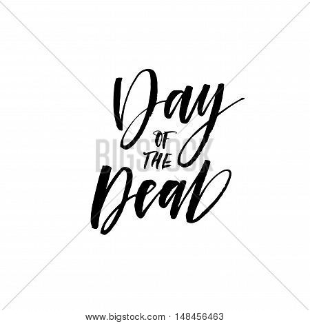 Day of the dead phrase. Hand drawn lettering background for Halloween. Ink illustration. Modern brush calligraphy. Isolated on white background.